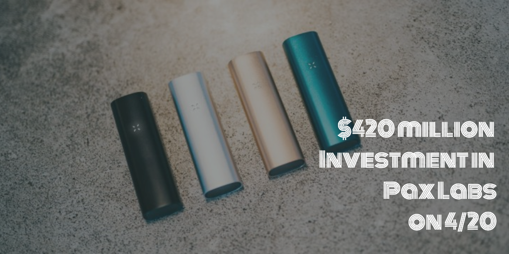 $420 million investment in Pax Labs confirmed on 4/20